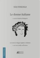 Le donne italiane. Con testo in lingua inglese e italiana e con uno studio sull'autore by Ugo Foscolo