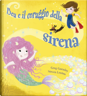 Bea e il coraggio della sirena by Greg Gormley
