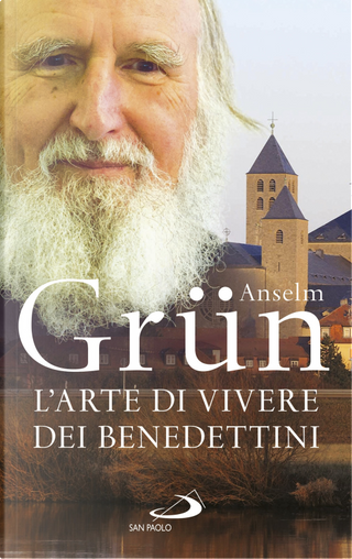 L'arte di vivere dei Benedettini. Come realizzare il potenziale presente nella nostra anima by Anselm Grun