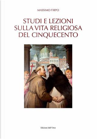 Studi e lezioni sulla vita religiosa del Cinquecento by Massimo Firpo