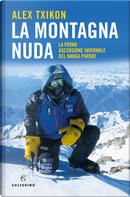 La montagna nuda. La prima ascensione invernale del Nanga Parbat by Alex Txikon