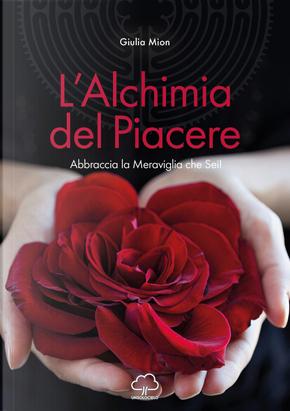 L'alchimia del piacere. Abbraccia la meraviglia che sei! by Giulia Mion