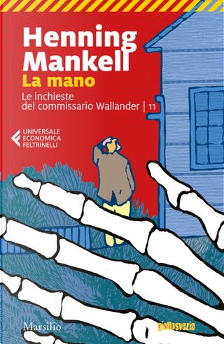 La mano. Le inchieste del commissario Wallander. Vol. 11 by Henning Mankell