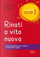 Progetto Sicar. Vol. 2: Rinati a vita nuova. Itinerario di iniziazione cristiana per fanciulli e ragazzi
