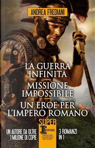 La guerra infinita-Missione impossibile-Un eroe per l'impero romano by Andrea Frediani