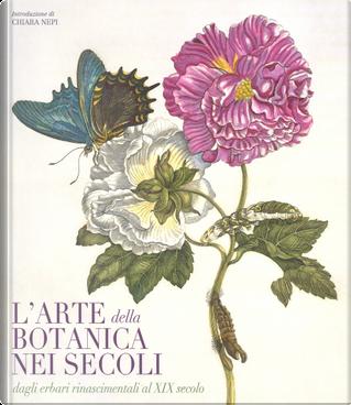 L'arte botanica nei secoli. Dagli erbari rinascimentali al XIX secolo by Andrea Accorsi, Elena Percivaldi, Giuseppe Brillante