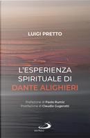 L'esperienza spirituale di Dante Alighieri. Per una rivisitazione della Divina Commedia condotta sul motivo della corporeità e dell'incarnazione by Luigi Pretto