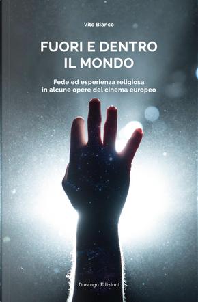 Fuori e dentro il mondo. Fede ed esperienza religiosa in alcune opere del cinema europeo by Vito Bianco