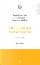 Tre lezioni magistrali 2016-2017 by Leonardo Morlino, Lucio Caracciolo, Nicolò Lipari