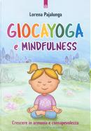 Giocayoga e mindfulness. Crescere in armonia e consapevolezza by Lorena Valentina Pajalunga