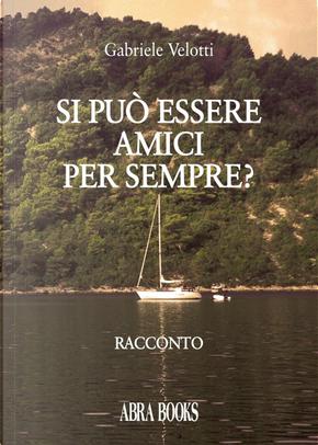 Si può essere amici per sempre? by Gabriele Velotti