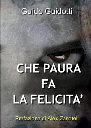 Che paura fa la felicità by Guido Guidotti