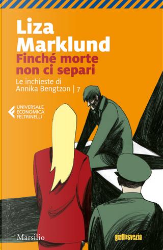Finché morte non ci separi. Le inchieste di Annika Bengtzon. Vol. 7 by Liza Marklund