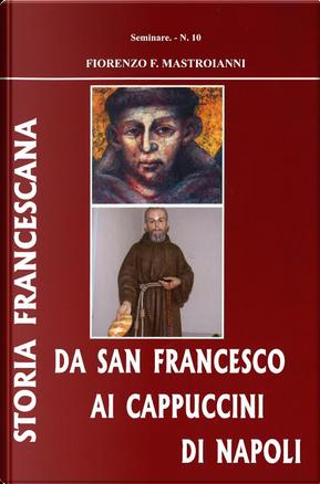 Da san Francesco ai cappuccini di Napoli. Storia francescana by Fiorenzo F. Mastroianni