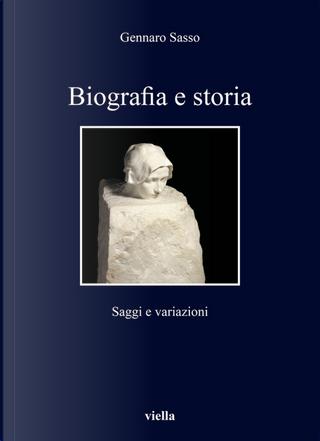 Biografia e storia. Saggi e variazioni by Gennaro Sasso
