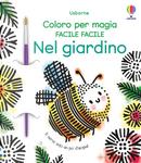 Nel giardino. Coloro per magia facile facile by Abigail Wheatley