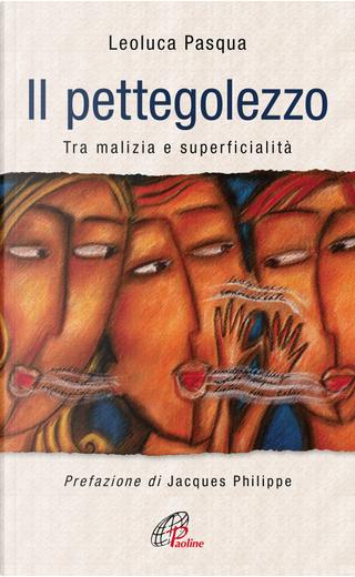 Il pettegolezzo. Tra malizia e superficialità by Leoluca Pasqua
