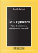 Testo e processo. Pratica di analisi e teoria di una semiotica processuale by Daniele Barbieri