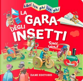 La gara degli insetti. Libri lunghi lunghi by Casalis Anna