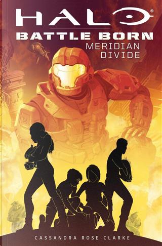 Meridian divide. Halo. Battle born by Cassandra Rose Clarke