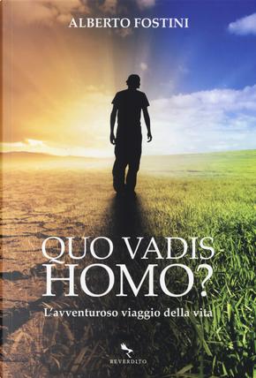 Quo vadis homo? L'avventuroso viaggio della vita by Alberto Fostini