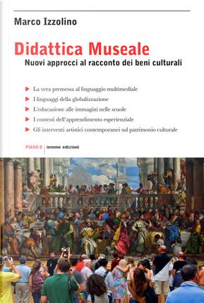 Didattica museale. Nuovi approcci al racconto dei beni culturali by Marco Izzolino