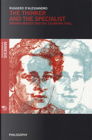 The thinker and the specialist. Hannah Arendt and the Eichmann trial by Ruggero D'Alessandro