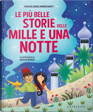 Le più belle storie delle Mille e una notte by Fulvia Degl'Innocenti