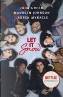 Let it snow. Innamorarsi sotto la neve by John Green, Lauren Myracle, Maureen Johnson