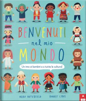 Benvenuti nel mio mondo. Un inno ai bambini e a tutte le culture! by Harriet Lynas, Moira Butterfield