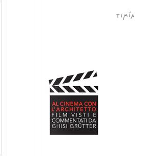 Al cinema con l'architetto. Film visti e commentati da Ghisi Grütter by Ghisi Grütter