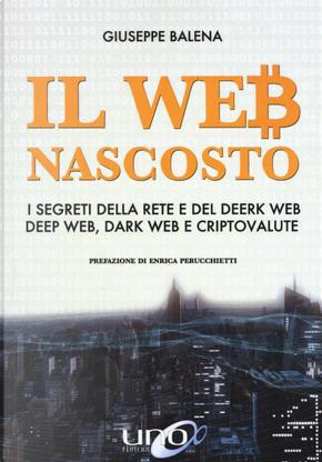Il Web nascosto. I segreti della rete e del deerk web, deep web, dark web e criptovalute by Giuseppe Balena