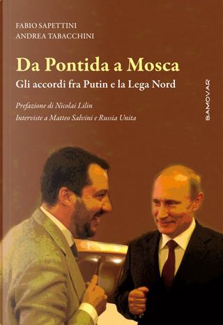 Da Pontida a Mosca. Gli accordi fra Putin e la Lega Nord. Interviste a Matteo Salvini e Russia Unita by Andrea Tabacchini, Fabio Sapettini