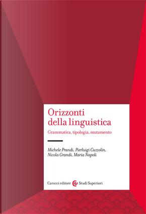 Orizzonti della linguistica. Grammatica, tipologia, mutamento by Maria Napoli, Michele Prandi, Nicola Grandi, Pierluigi Cuzzolin