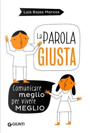 La parola giusta. Comunicare meglio per vivere meglio by Luis Rojas Marcos
