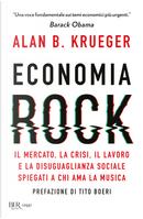 Economia rock. Il mercato, la crisi, il lavoro e la disuguaglianza sociale spiegati a chi ama la musica by Alan B. Krueger