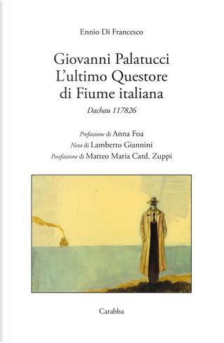 Giovanni Palatucci. L'ultimo Questore di Fiume Italiana. Dachau 117826 by Ennio Di Francesco