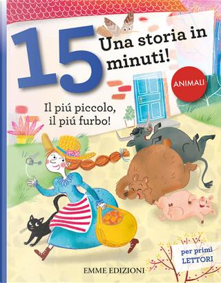 Il più piccolo, il più furbo! Una storia in 15 minuti! by Giuditta Campello