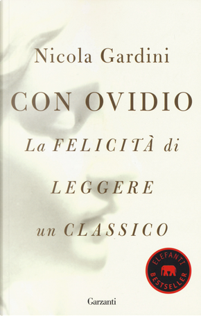Con Ovidio. La felicità di leggere un classico by Nicola Gardini