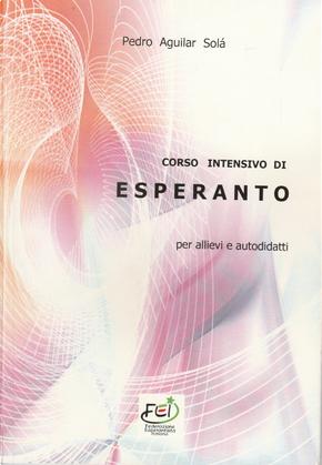 Corso intensivo di esperanto per allievi e autodidatti by Pedro Aguilar Solà