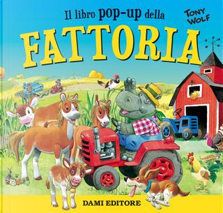 Fattoria. Libro pop-up by Tony Wolf