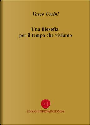Una filosofia per il tempo che viviamo by Vasco Ursini