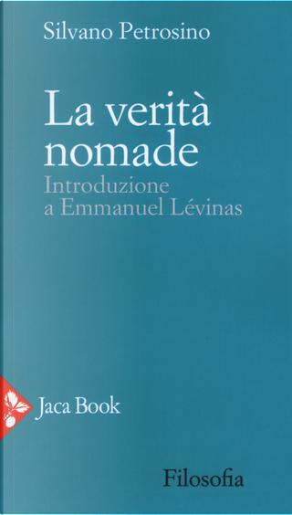 La verità nomade. Introduzione a Emmanuel Lévinas by Silvano Petrosino