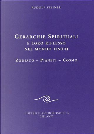 Gerarchie spirituali e loro riflesso nel mondo fisico. Zodiaco-Pianeti-Cosmo by Rudolf Steiner