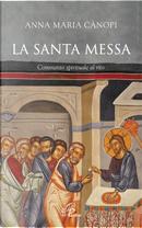 La Santa Messa. Commento spirituale al rito by Anna Maria Cànopi