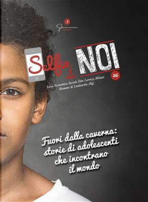 Selfie di noi. Vol. 26: Liceo economico sociale Don Lorenzo Milani, Romano di Lombardia (BG). Fuori dalla caverna: storie di adolescenti che incontrano il mondo