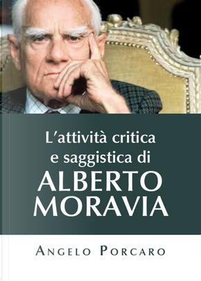 L'attività critica e saggistica di Alberto Moravia by Angelo Porcaro