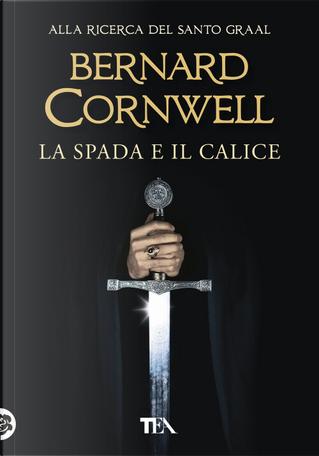 La spada e il calice by Bernard Cornwell