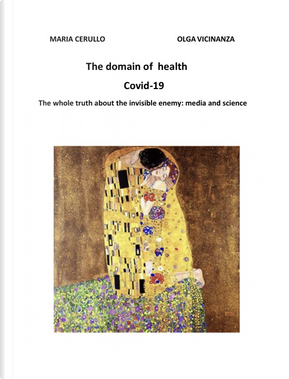 The domain of health. Covid-19. The whole truth about the invisible enemy: media and science by Maria Cerullo