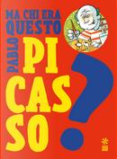 Ma chi era questo Pablo Picasso? by Luca Poli